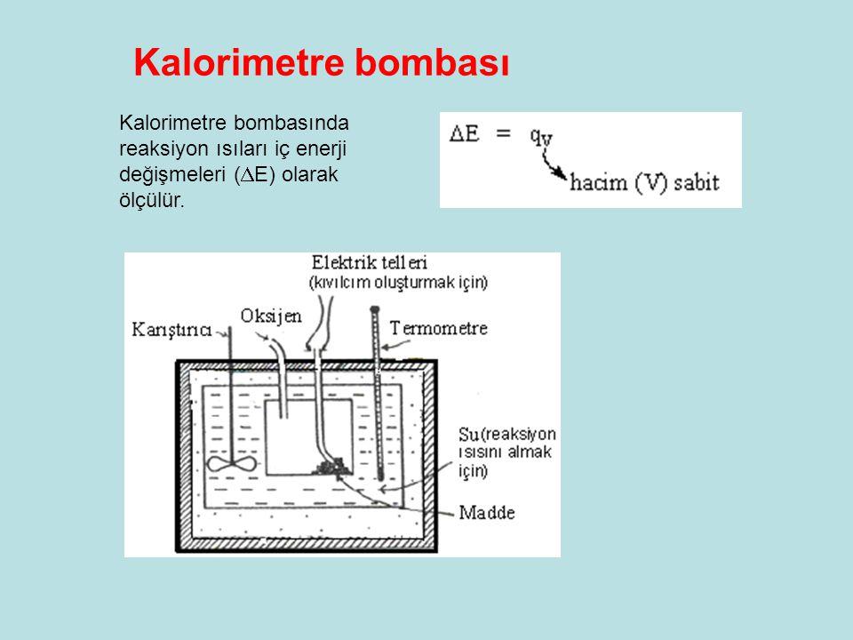 Kalorimetre bombası Kalorimetre bombasında reaksiyon ısıları iç enerji değişmeleri (  E) olarak ölçülür.
