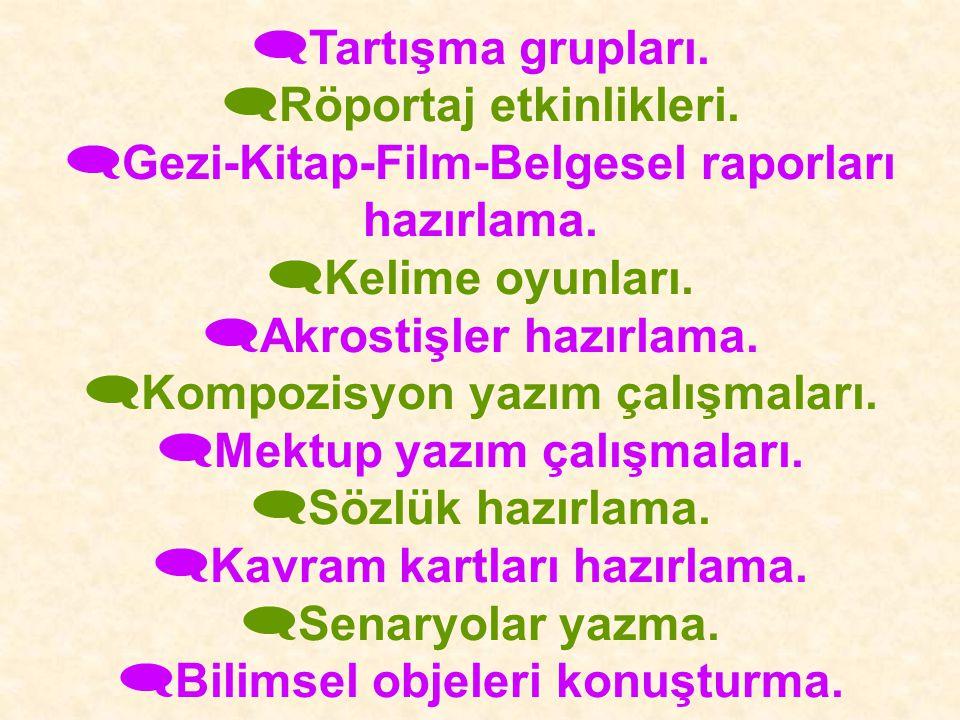  Tartışma grupları.  Röportaj etkinlikleri.  Gezi-Kitap-Film-Belgesel raporları hazırlama.  Kelime oyunları.  Akrostişler hazırlama.  Kompozisyo