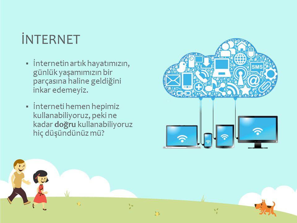 İNTERNET  İnternetin artık hayatımızın, günlük yaşamımızın bir parçasına haline geldiğini inkar edemeyiz.  İnterneti hemen hepimiz kullanabiliyoruz,
