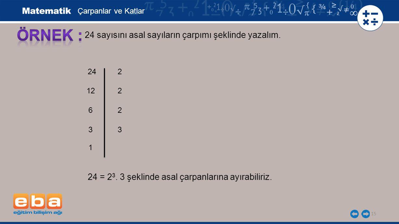 15 24 sayısını asal sayıların çarpımı şeklinde yazalım.