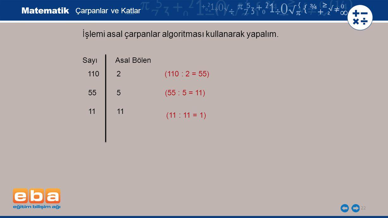 22 İşlemi asal çarpanlar algoritması kullanarak yapalım.