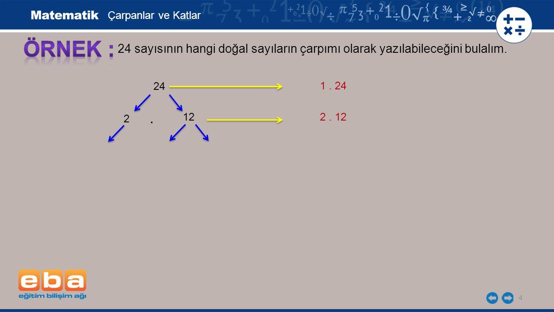 4 24 sayısının hangi doğal sayıların çarpımı olarak yazılabileceğini bulalım.