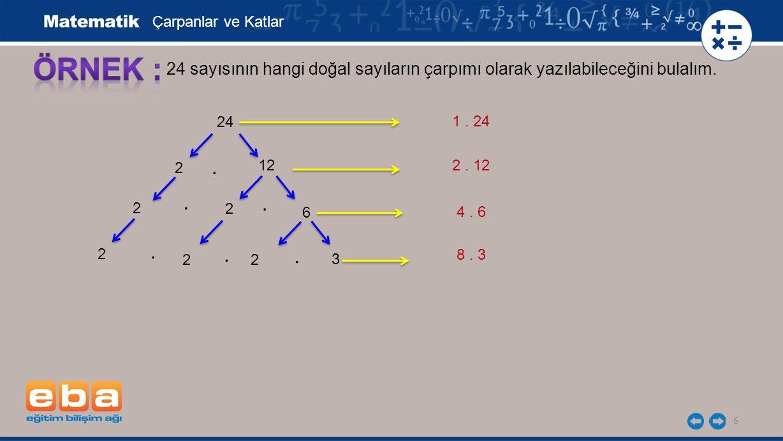 7 24 sayısının hangi doğal sayıların çarpımı olarak yazılabileceğini bulalım.