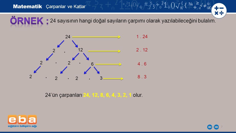 8 Her doğal sayı iki doğal sayının çarpımı olarak yazılabilir.