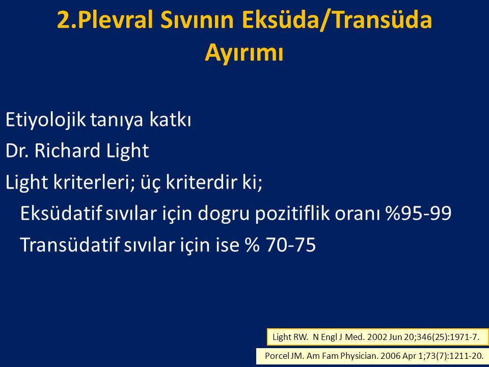 2.Plevral Sıvının Eksüda/Transüda Ayırımı Etiyolojik tanıya katkı Dr. Richard Light Light kriterleri; üç kriterdir ki; Eksüdatif sıvılar için dogru po
