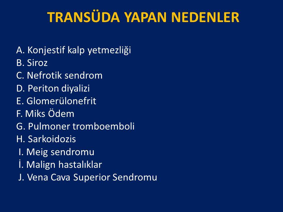 TRANSÜDA YAPAN NEDENLER A. Konjestif kalp yetmezliği B. Siroz C. Nefrotik sendrom D. Periton diyalizi E. Glomerülonefrit F. Miks Ödem G. Pulmoner trom