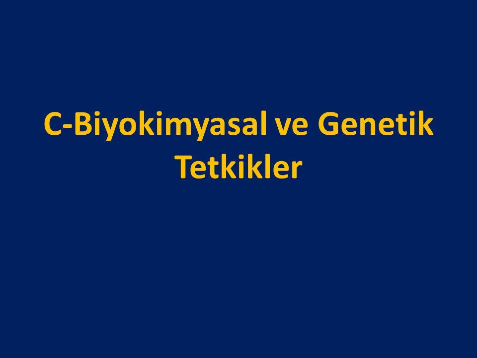 C-Biyokimyasal ve Genetik Tetkikler