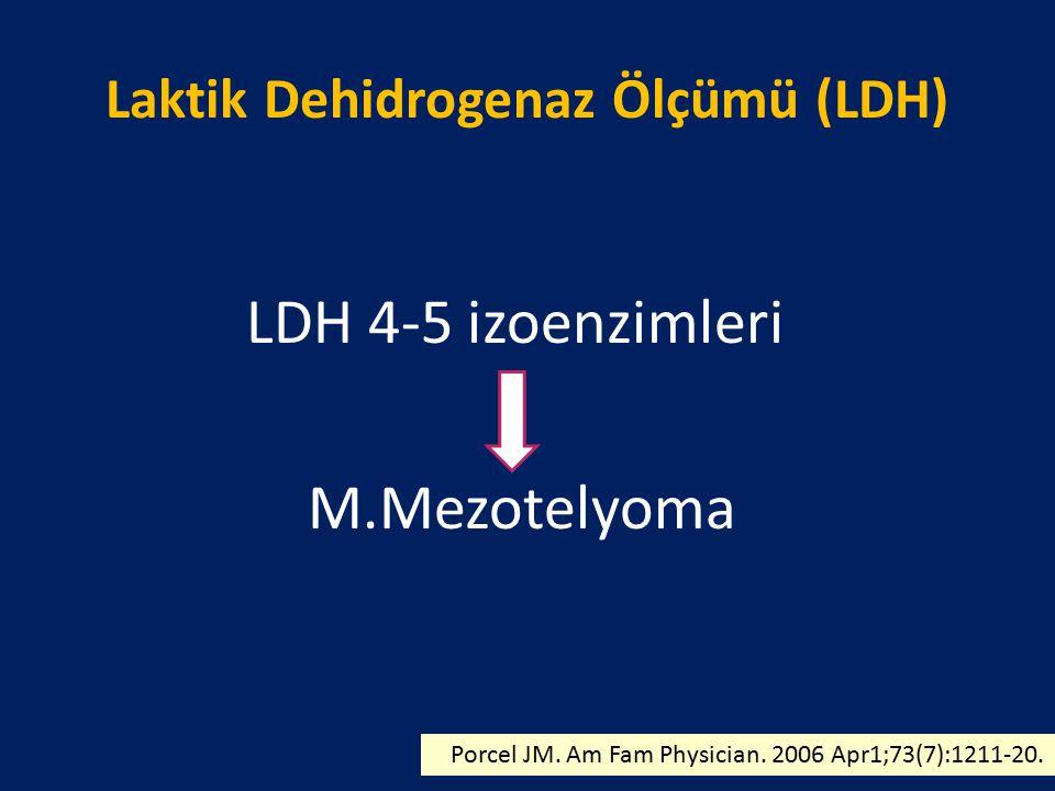 Laktik Dehidrogenaz Ölçümü (LDH) LDH 4-5 izoenzimleri M.Mezotelyoma Porcel JM. Am Fam Physician. 2006 Apr1;73(7):1211-20.