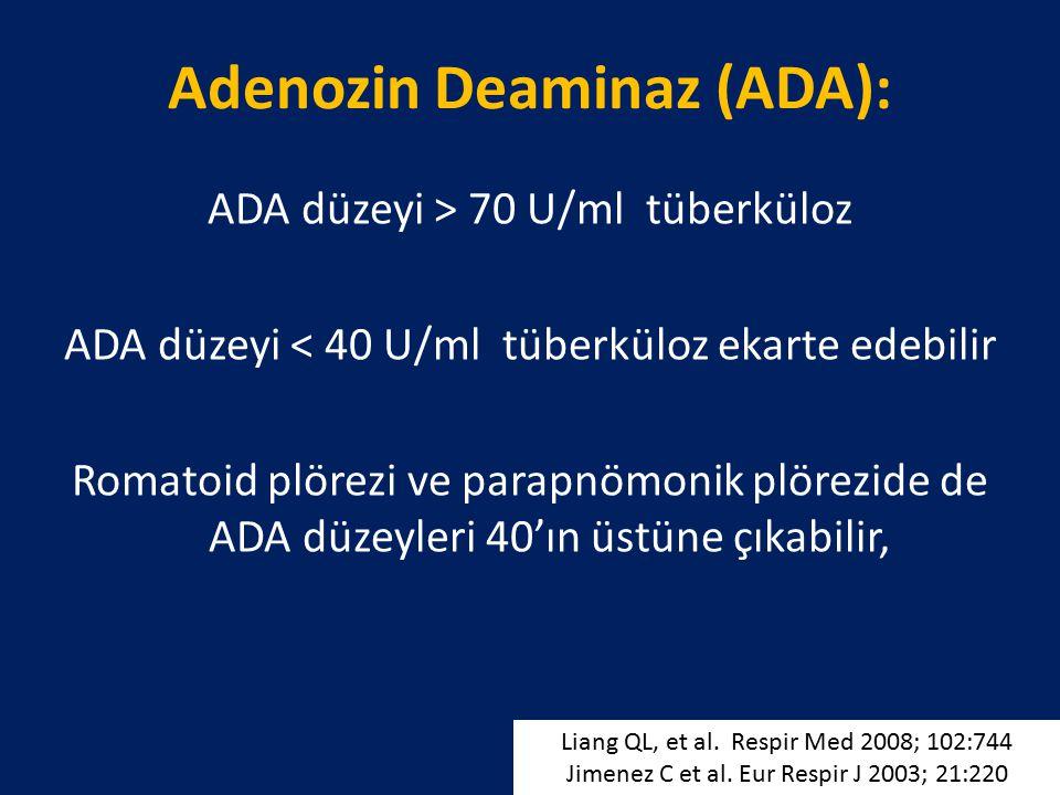 Adenozin Deaminaz (ADA): ADA düzeyi > 70 U/ml tüberküloz ADA düzeyi < 40 U/ml tüberküloz ekarte edebilir Romatoid plörezi ve parapnömonik plörezide de