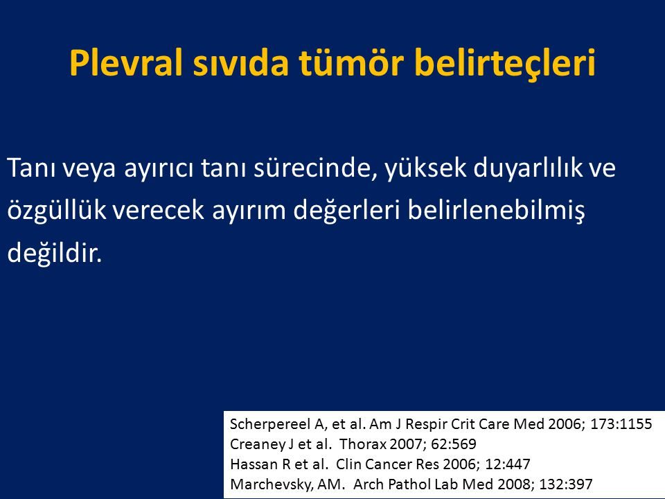 Plevral sıvıda tümör belirteçleri Tanı veya ayırıcı tanı sürecinde, yüksek duyarlılık ve özgüllük verecek ayırım değerleri belirlenebilmiş değildir. S