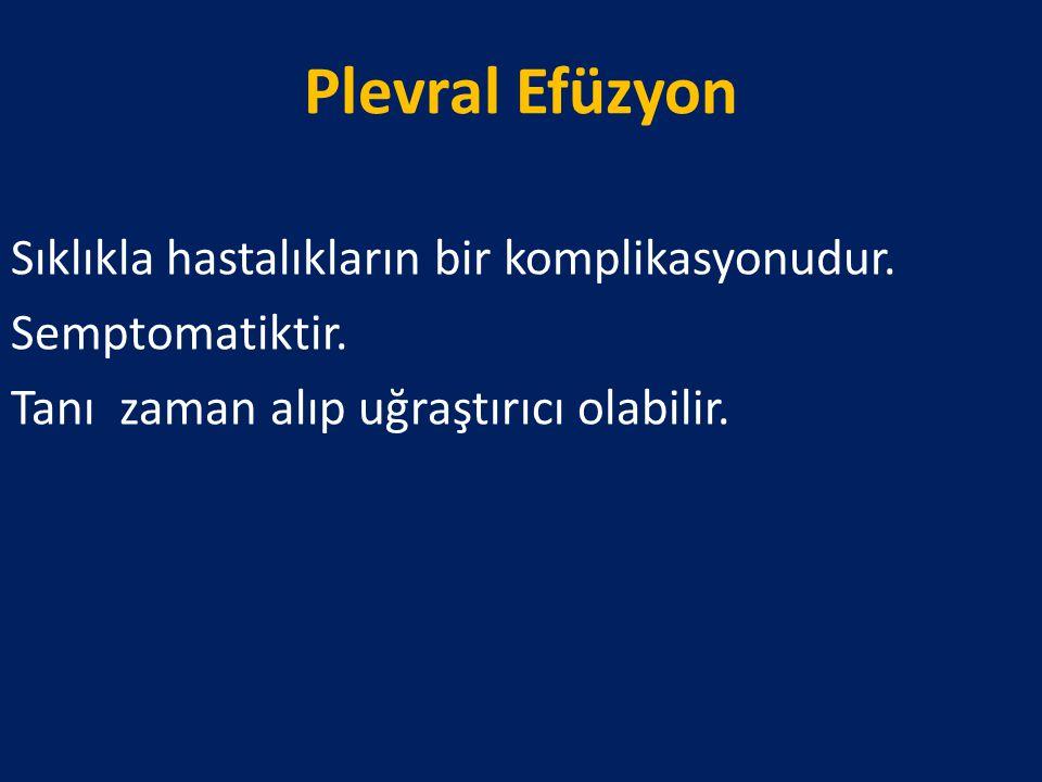 Plevral Efüzyon Sıklıkla hastalıkların bir komplikasyonudur. Semptomatiktir. Tanı zaman alıp uğraştırıcı olabilir.