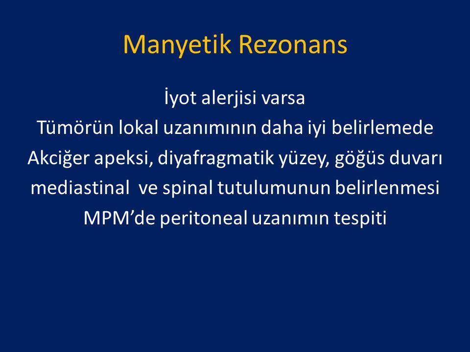 Manyetik Rezonans İyot alerjisi varsa Tümörün lokal uzanımının daha iyi belirlemede Akciğer apeksi, diyafragmatik yüzey, göğüs duvarı mediastinal ve s
