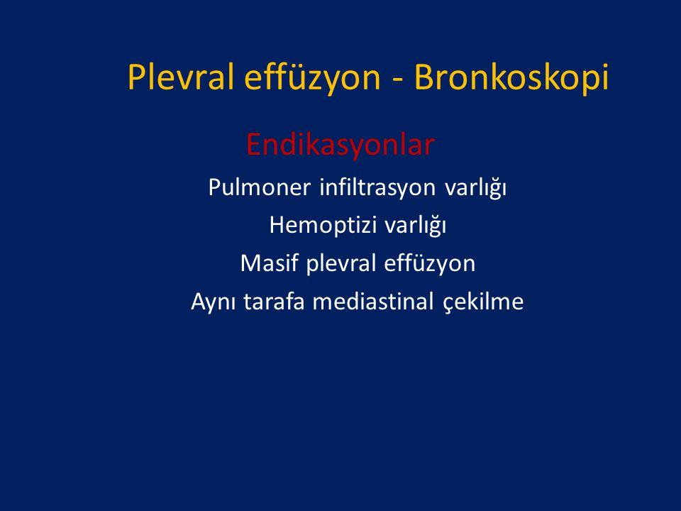 Plevral effüzyon - Bronkoskopi Endikasyonlar Pulmoner infiltrasyon varlığı Hemoptizi varlığı Masif plevral effüzyon Aynı tarafa mediastinal çekilme