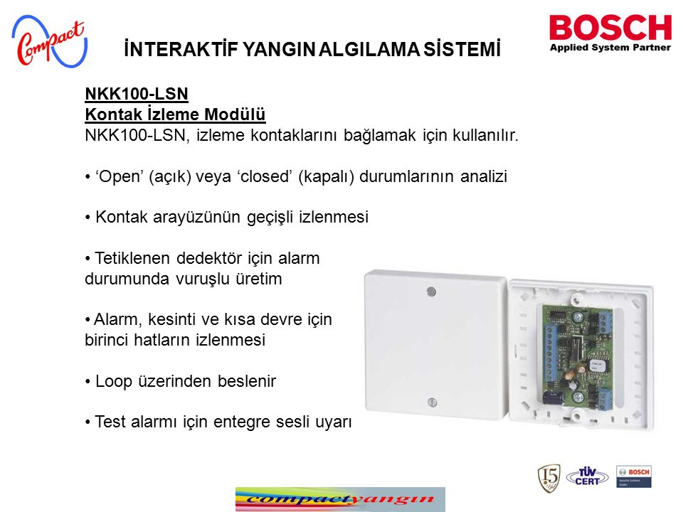 NKK100-LSN Kontak İzleme Modülü NKK100-LSN, izleme kontaklarını bağlamak için kullanılır. 'Open' (açık) veya 'closed' (kapalı) durumlarının analizi Ko