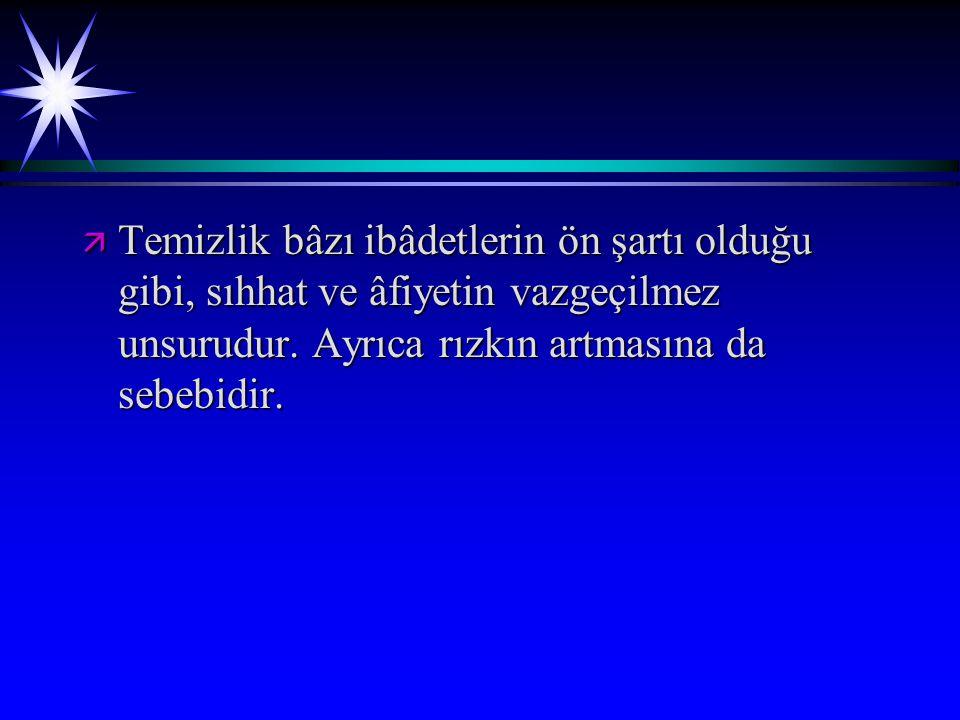 ä İslâm ın temizliğe ne derece ehemmiyet verdiğini gösteren bâzı hadis ve Ayet meâlleri: İslâm temizdir.
