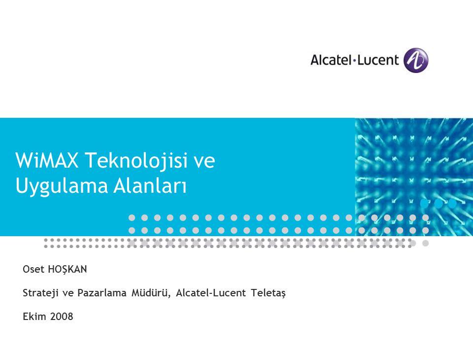 WiMAX Teknolojisi ve Uygulama Alanları Oset HOŞKAN Strateji ve Pazarlama Müdürü, Alcatel-Lucent Teletaş Ekim 2008