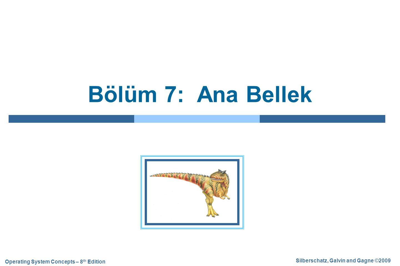 Silberschatz, Galvin and Gagne ©2009 Operating System Concepts – 8 th Edition Bölüm 7: Ana Bellek