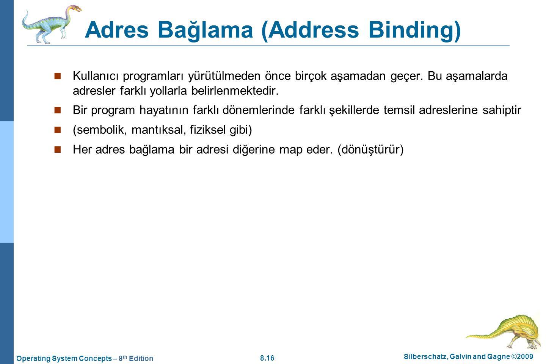 8.16 Silberschatz, Galvin and Gagne ©2009 Operating System Concepts – 8 th Edition Adres Bağlama (Address Binding) Kullanıcı programları yürütülmeden