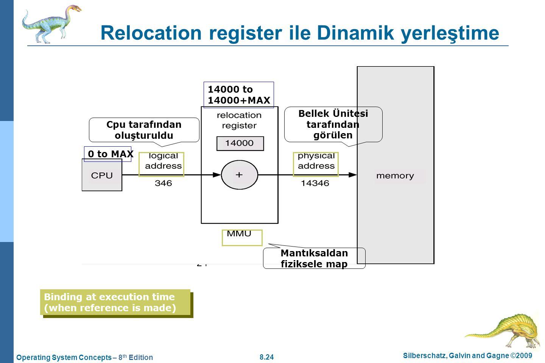 8.24 Silberschatz, Galvin and Gagne ©2009 Operating System Concepts – 8 th Edition Relocation register ile Dinamik yerleştime 24 Cpu tarafından oluştu