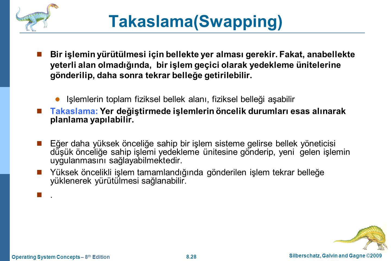 8.28 Silberschatz, Galvin and Gagne ©2009 Operating System Concepts – 8 th Edition Takaslama(Swapping) Bir işlemin yürütülmesi için bellekte yer almas