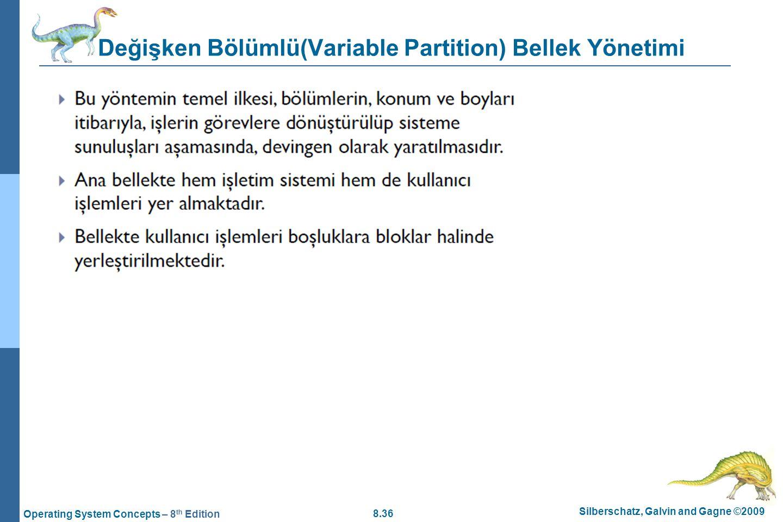 8.36 Silberschatz, Galvin and Gagne ©2009 Operating System Concepts – 8 th Edition Değişken Bölümlü(Variable Partition) Bellek Yönetimi
