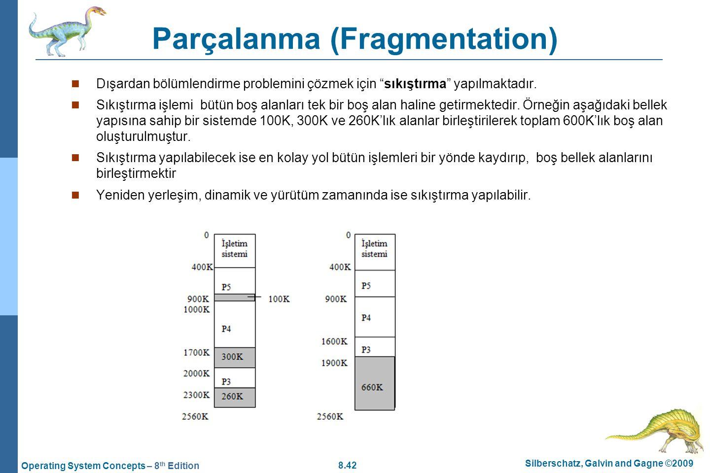 8.42 Silberschatz, Galvin and Gagne ©2009 Operating System Concepts – 8 th Edition Parçalanma (Fragmentation) Dışardan bölümlendirme problemini çözmek