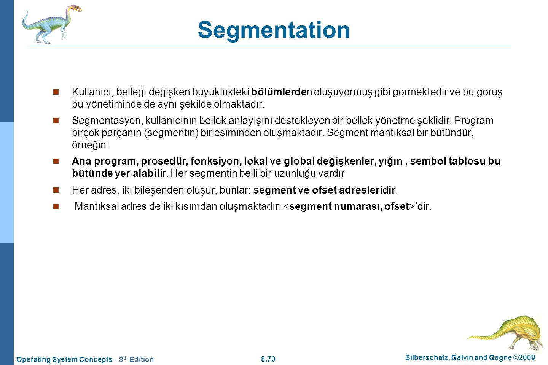 8.70 Silberschatz, Galvin and Gagne ©2009 Operating System Concepts – 8 th Edition Segmentation Kullanıcı, belleği değişken büyüklükteki bölümlerden o