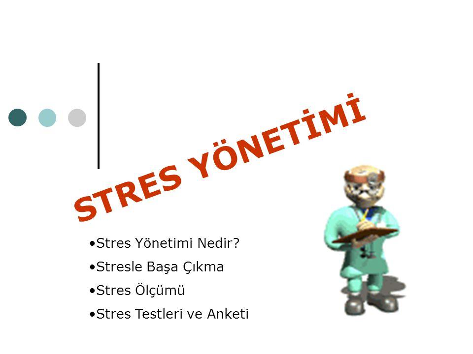 STRES YÖNETİMİ : Aşırı stresle başa çıkmak ve yaşam kalitesini arttırmak amacıyla, durumu değiştirme ya da duruma verilen tepkileri değiştirmektir.