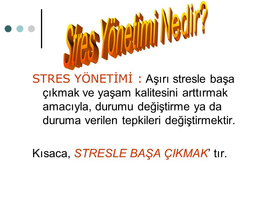- Stres Yönetiminin amacı, stresin bütününden kaçınmak değildir, zaten bu olanaksızdır.