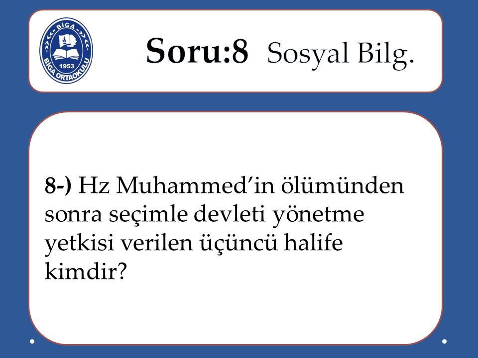 8-) Hz Muhammed'in ölümünden sonra seçimle devleti yönetme yetkisi verilen üçüncü halife kimdir?
