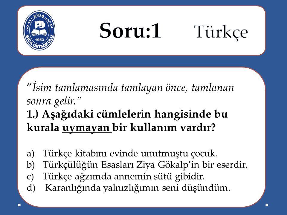 """""""İsim tamlamasında tamlayan önce, tamlanan sonra gelir."""" 1.) Aşağıdaki cümlelerin hangisinde bu kurala uymayan bir kullanım vardır? a)Türkçe kitabını"""