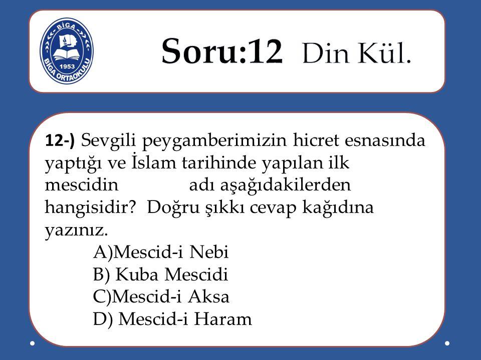 12-) Sevgili peygamberimizin hicret esnasında yaptığı ve İslam tarihinde yapılan ilk mescidin adı aşağıdakilerden hangisidir? Doğru şıkkı cevap kağıdı