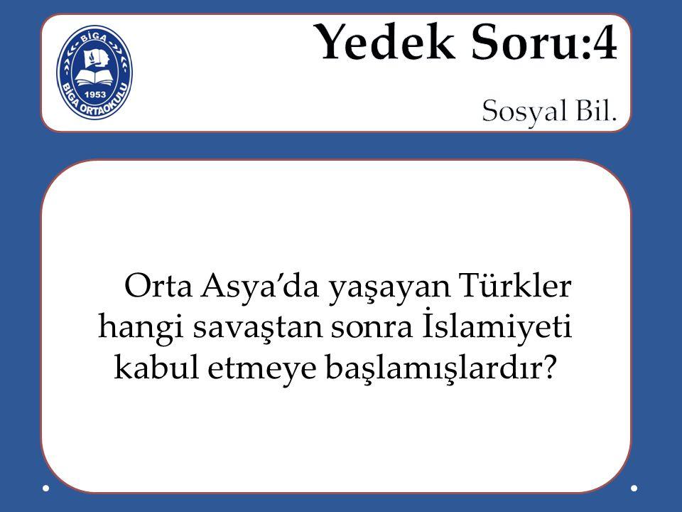 Orta Asya'da yaşayan Türkler hangi savaştan sonra İslamiyeti kabul etmeye başlamışlardır?