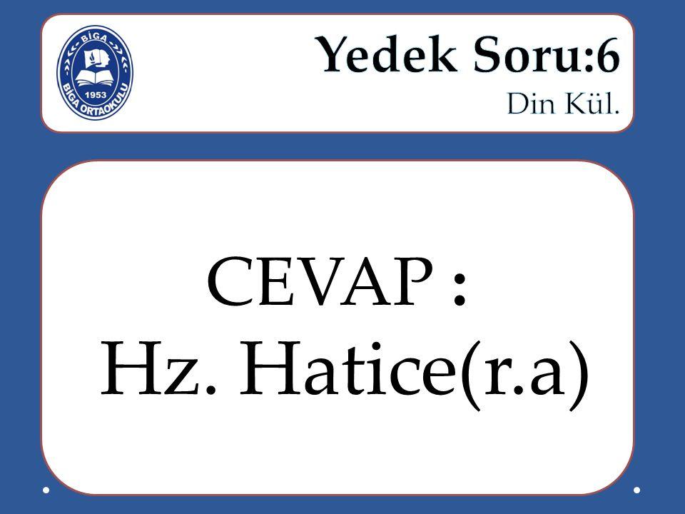 CEVAP : Hz. Hatice(r.a)