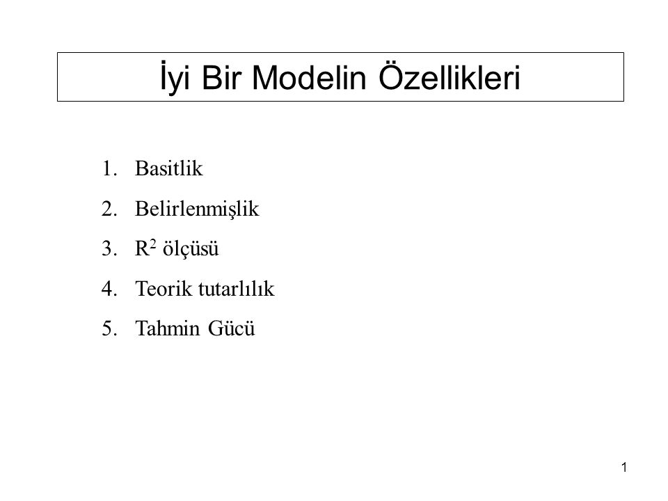 1 İyi Bir Modelin Özellikleri 1.Basitlik 2.Belirlenmişlik 3.R 2 ölçüsü 4.Teorik tutarlılık 5.Tahmin Gücü