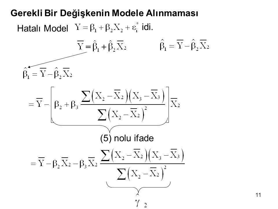 11 Gerekli Bir Değişkenin Modele Alınmaması (5) nolu ifade Hatalı Model idi.