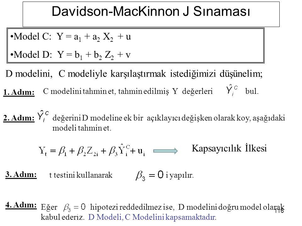 116 Davidson-MacKinnon J Sınaması D modelini, C modeliyle karşılaştırmak istediğimizi düşünelim; 1.
