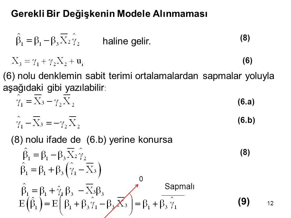 12 Gerekli Bir Değişkenin Modele Alınmaması (8) (6) nolu denklemin sabit terimi ortalamalardan sapmalar yoluyla aşağıdaki gibi yazılabilir : (9) (6) Sapmalı (6.a) (6.b) haline gelir.