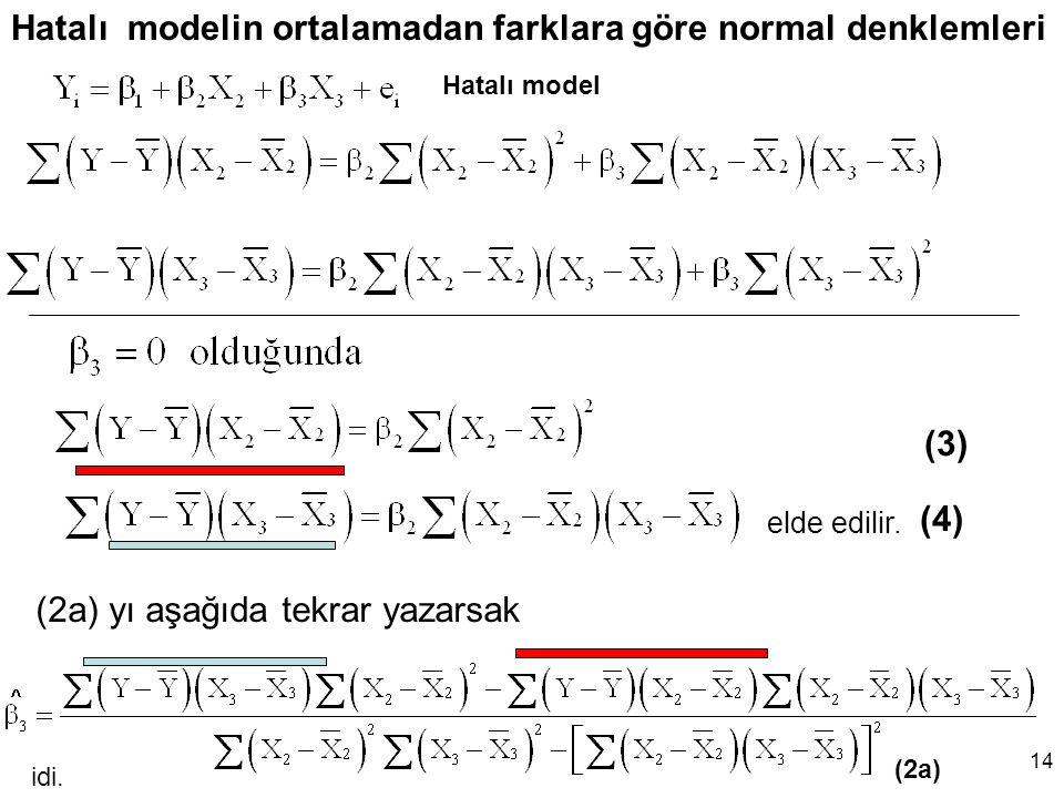 14 Hatalı modelin ortalamadan farklara göre normal denklemleri (3) (4) idi.