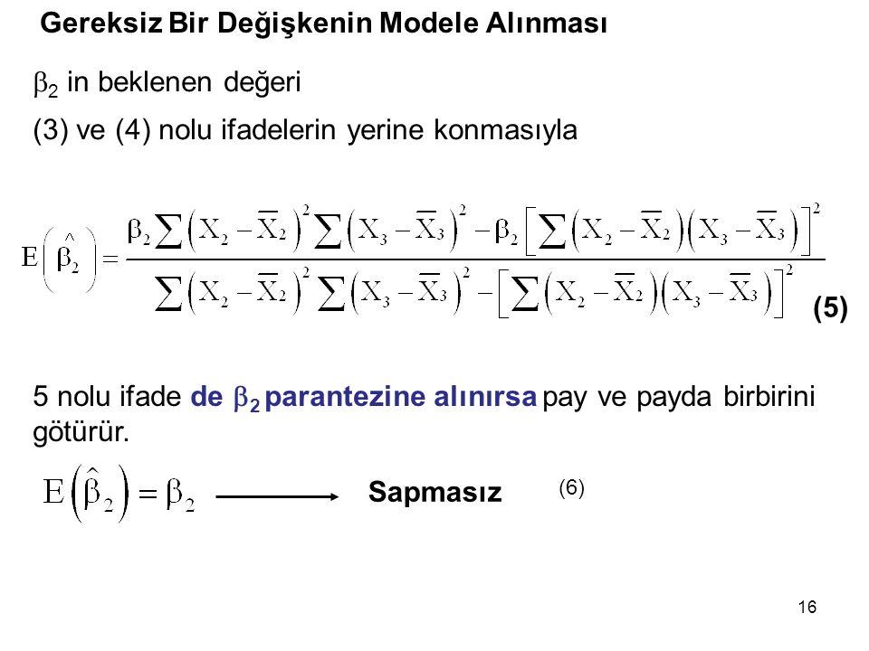 16 Gereksiz Bir Değişkenin Modele Alınması  2 in beklenen değeri (5) (3) ve (4) nolu ifadelerin yerine konmasıyla Sapmasız 5 nolu ifade de  2 parantezine alınırsa pay ve payda birbirini götürür.