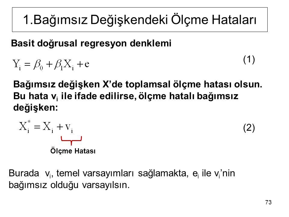 73 1.Bağımsız Değişkendeki Ölçme Hataları Basit doğrusal regresyon denklemi Bağımsız değişken X'de toplamsal ölçme hatası olsun.