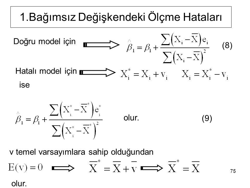 75 1.Bağımsız Değişkendeki Ölçme Hataları Hatalı model için Doğru model için ise olur.