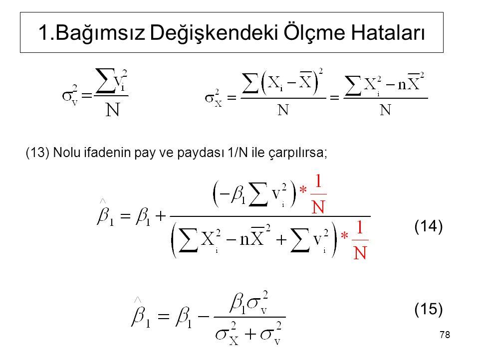 1.Bağımsız Değişkendeki Ölçme Hataları (14) (15) (13) Nolu ifadenin pay ve paydası 1/N ile çarpılırsa; 78