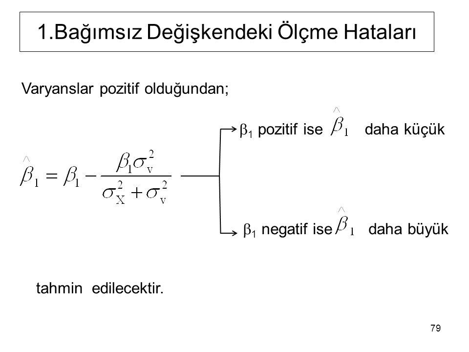 1.Bağımsız Değişkendeki Ölçme Hataları Varyanslar pozitif olduğundan;  1 pozitif ise daha küçük  1 negatif ise daha büyük 79 tahmin edilecektir.