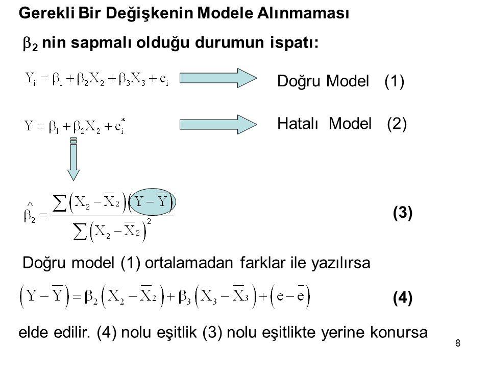 8 Gerekli Bir Değişkenin Modele Alınmaması Doğru Model (1) Hatalı Model (2) Doğru model (1) ortalamadan farklar ile yazılırsa (3) (4) elde edilir.