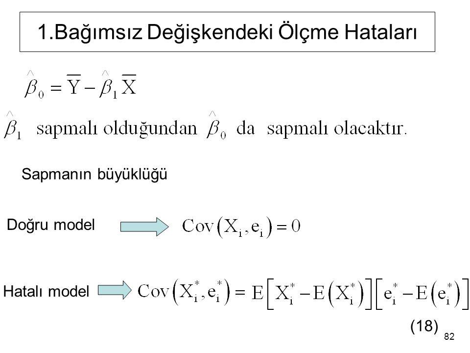 1.Bağımsız Değişkendeki Ölçme Hataları Sapmanın büyüklüğü Doğru model Hatalı model (18) 82