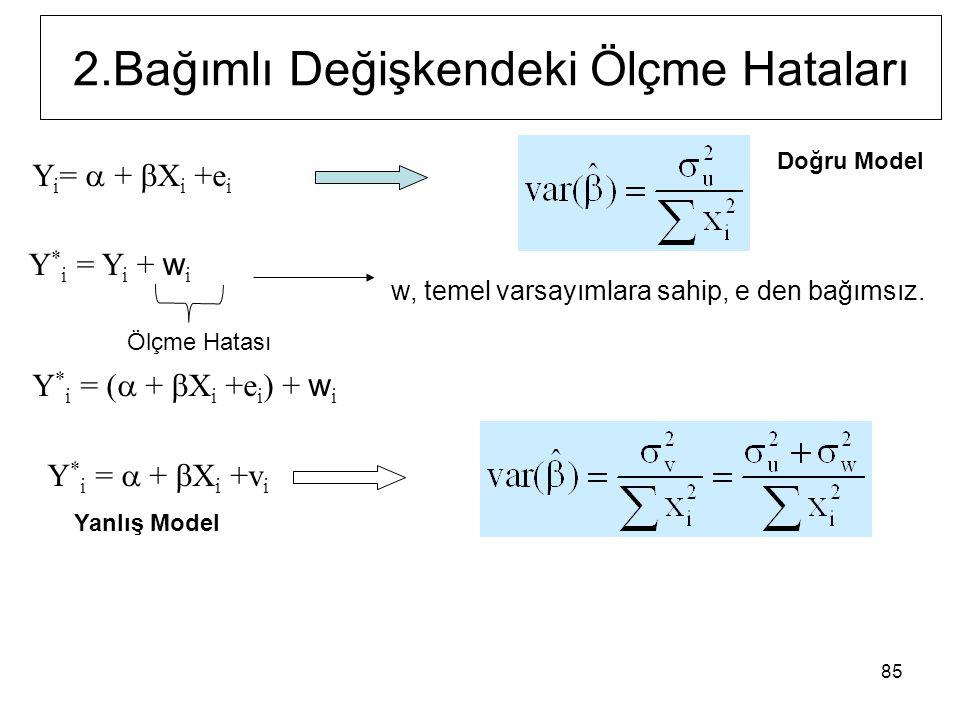 85 Y i =  +  X i +e i Y * i = Y i + w i Y * i = (  +  X i +e i ) + w i Y * i =  +  X i +v i 2.Bağımlı Değişkendeki Ölçme Hataları Doğru Model Yanlış Model Ölçme Hatası w, temel varsayımlara sahip, e den bağımsız.