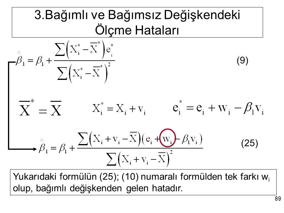 3.Bağımlı ve Bağımsız Değişkendeki Ölçme Hataları Yukarıdaki formülün (25); (10) numaralı formülden tek farkı w i olup, bağımlı değişkenden gelen hatadır.
