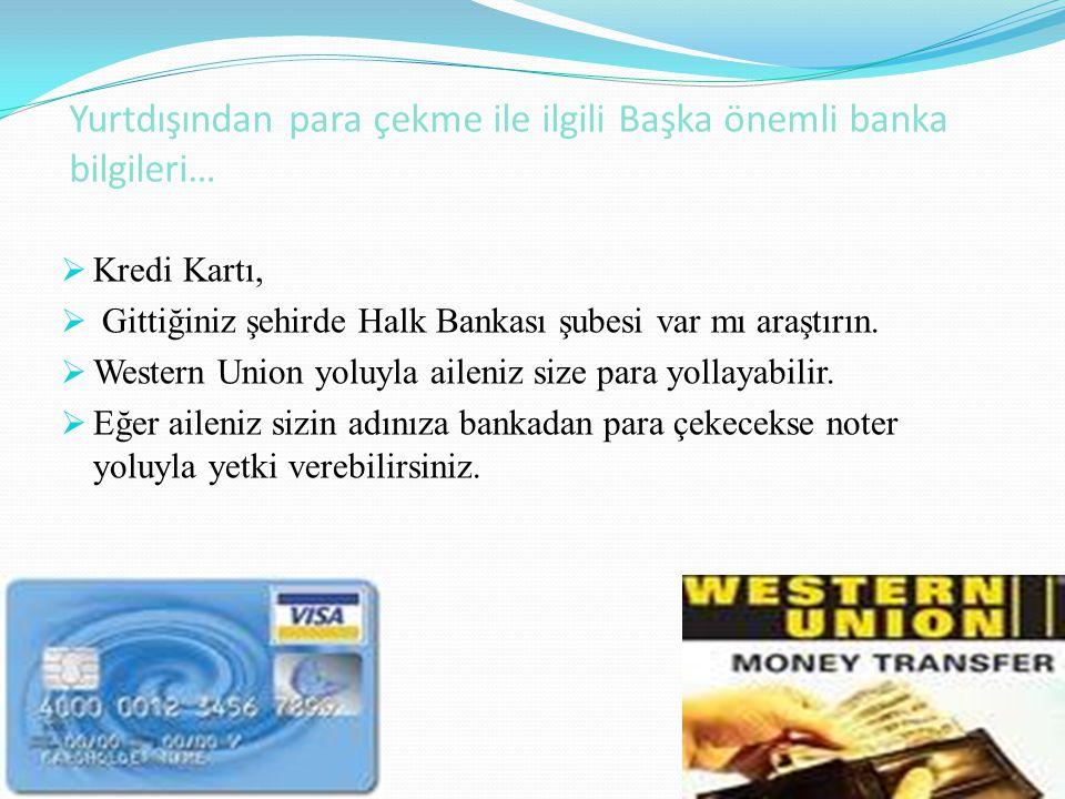 Yurtdışından para çekme ile ilgili Başka önemli banka bilgileri…  Kredi Kartı,  Gittiğiniz şehirde Halk Bankası şubesi var mı araştırın.  Western U