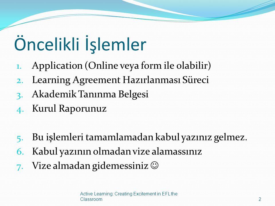 Öncelikli İşlemler 1. Application (Online veya form ile olabilir) 2. Learning Agreement Hazırlanması Süreci 3. Akademik Tanınma Belgesi 4. Kurul Rapor